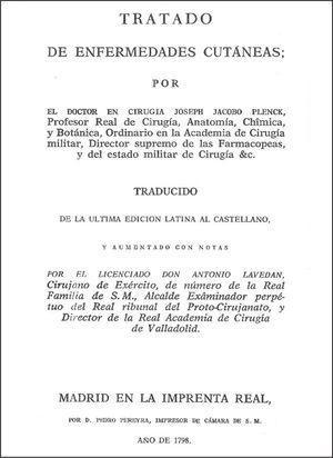 Frontispicio de la edición española de la obra de Plenck, traducida por el también cirujano Antonio Lavedán y publicada en 1798. La mayoría de las lesiones cutáneas y dermatosis aún estaban más ligadas a la Cirugía que a la Medicina.